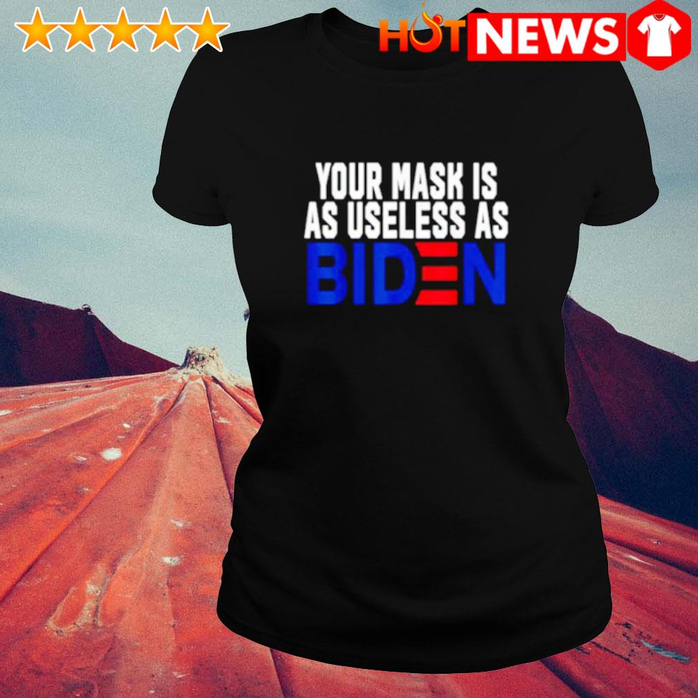 Your mask is as useless as Biden s ladies-tee