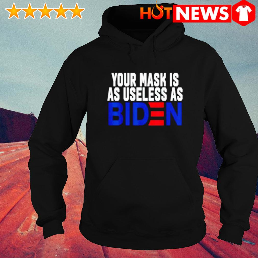 Your mask is as useless as Biden s hoodie