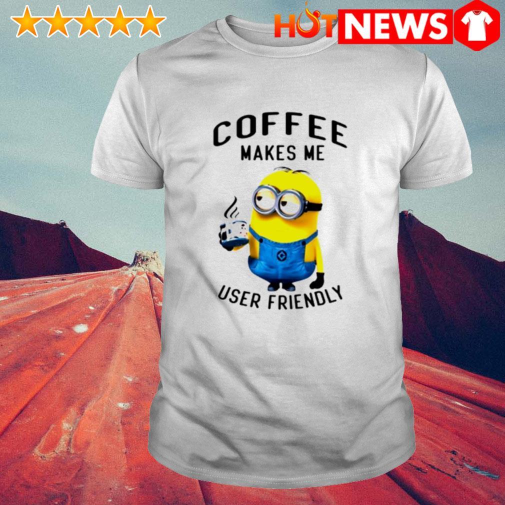 Minions coffee makes me user friendly shirt