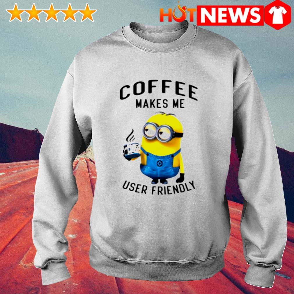 Minions coffee makes me user friendly s 6 HNT Sweat White