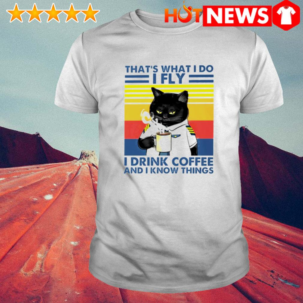 Pilot Cat that's what I do I fly I drink coffee and I know things vintage shirt