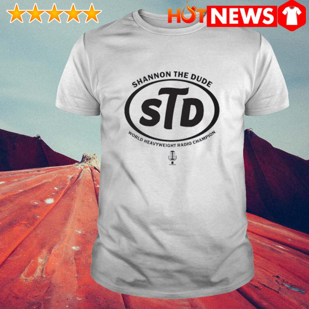 STD shannon the dude world heavyweight radio champion shirt