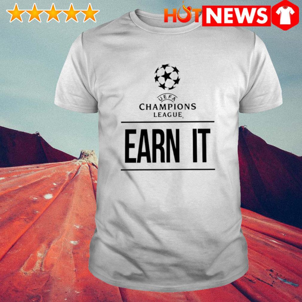 UEFA champions league earn it shirt