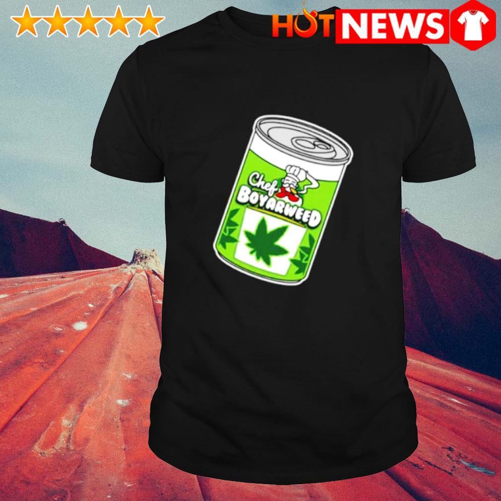 Weed chef boyarweed shirt