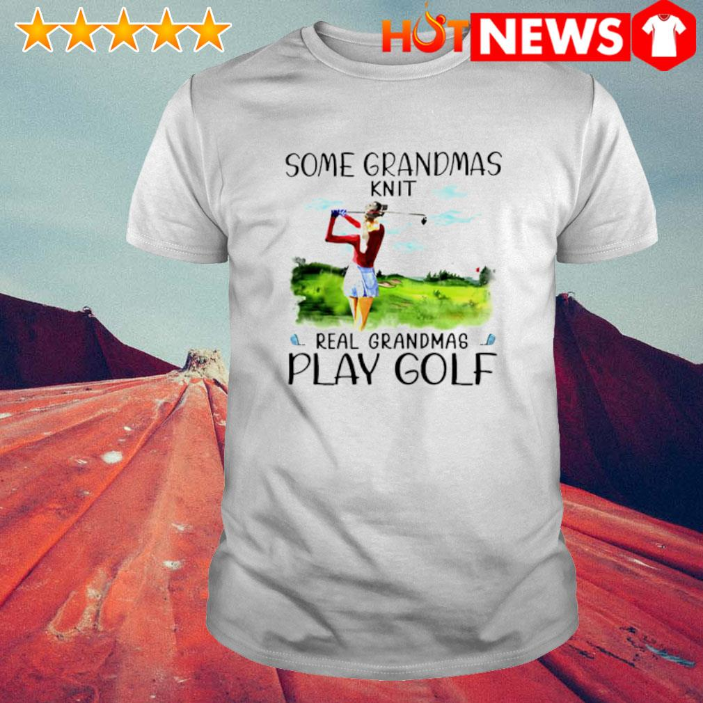 Some Grandmas knit real grandmas play golf shirt