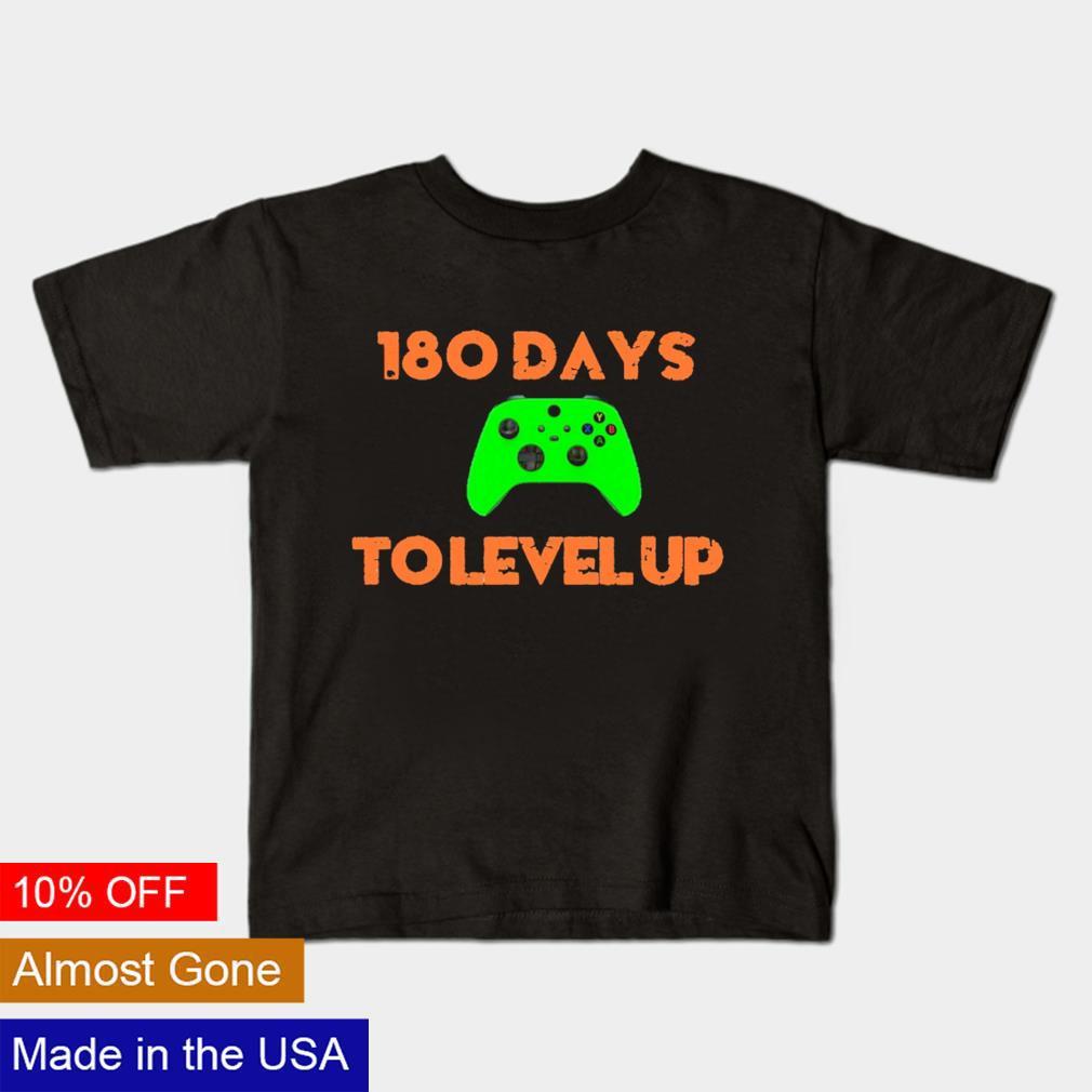 180 days to level up shirt