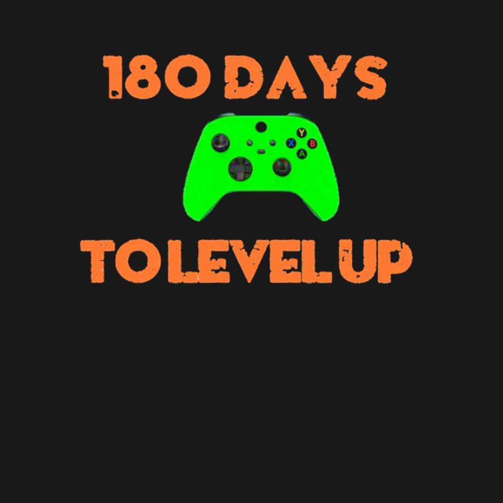 180 days to level up s t-shirt