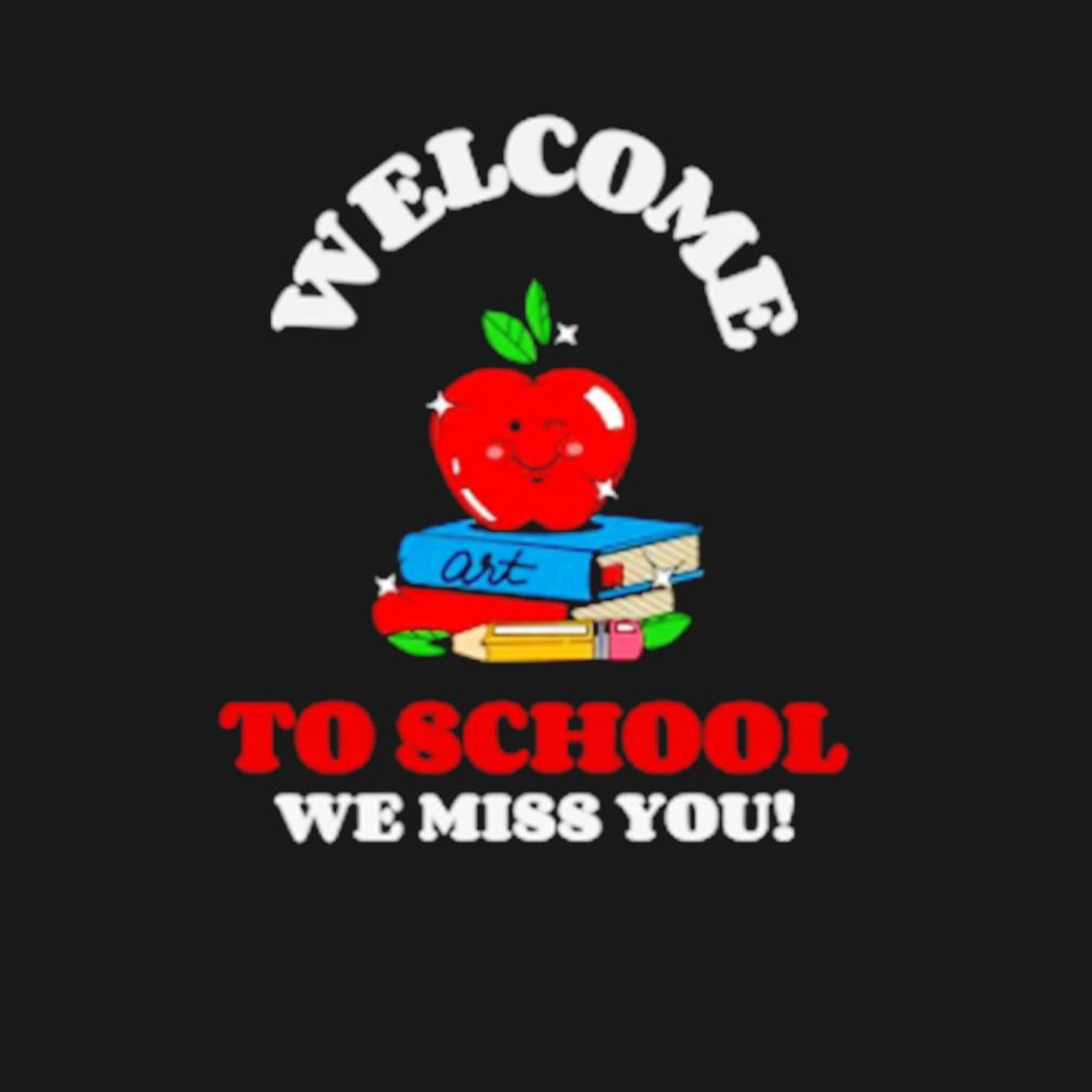 Apple welcome to school we miss you s t-shirt