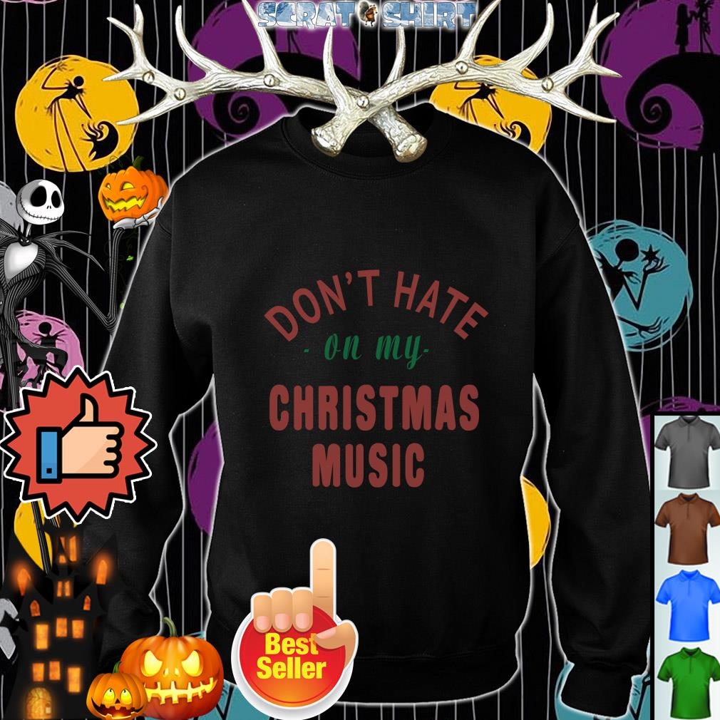 Don't hate on my Christmas music sweater, shirt