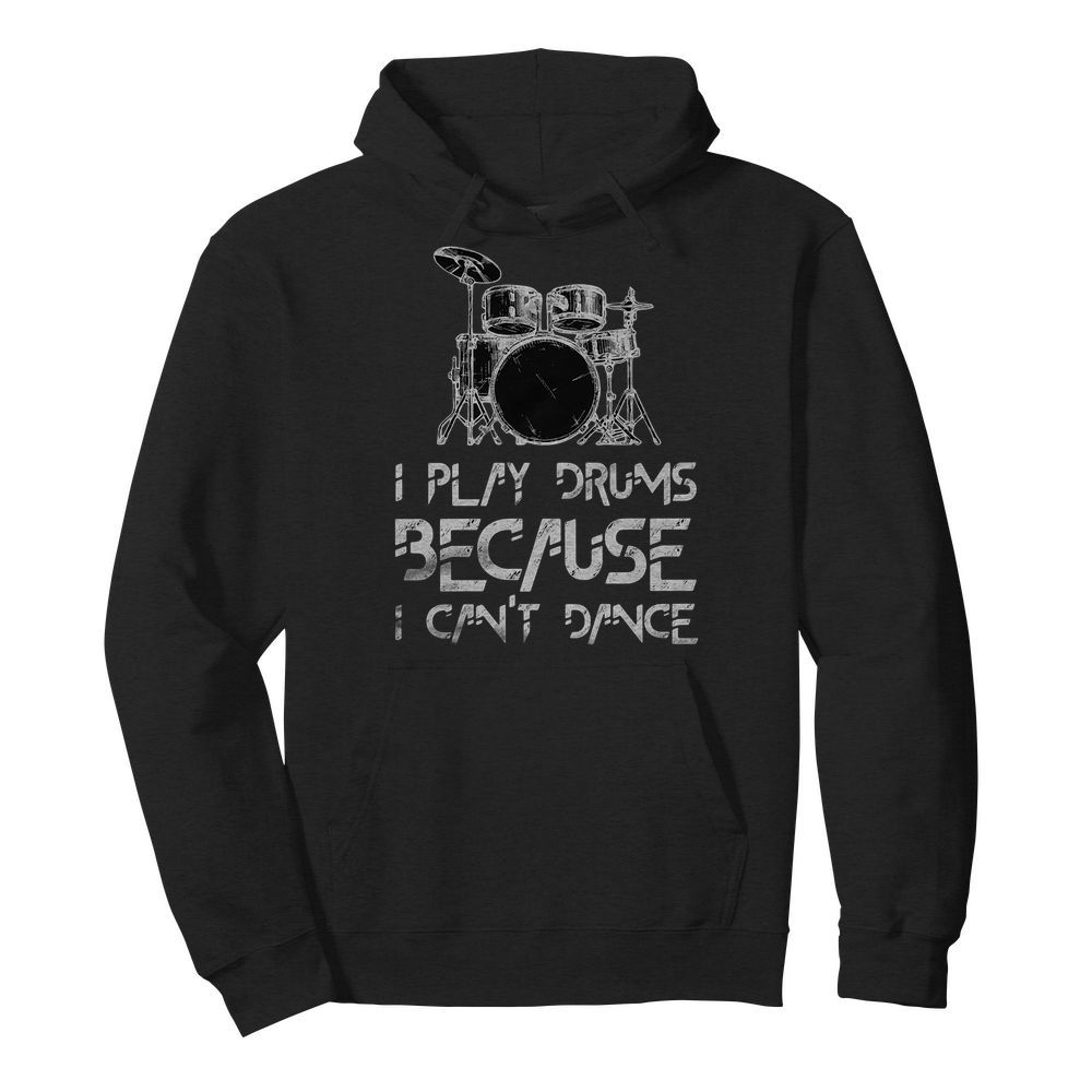 I Play Drums Because I Can't Dance Hoodie