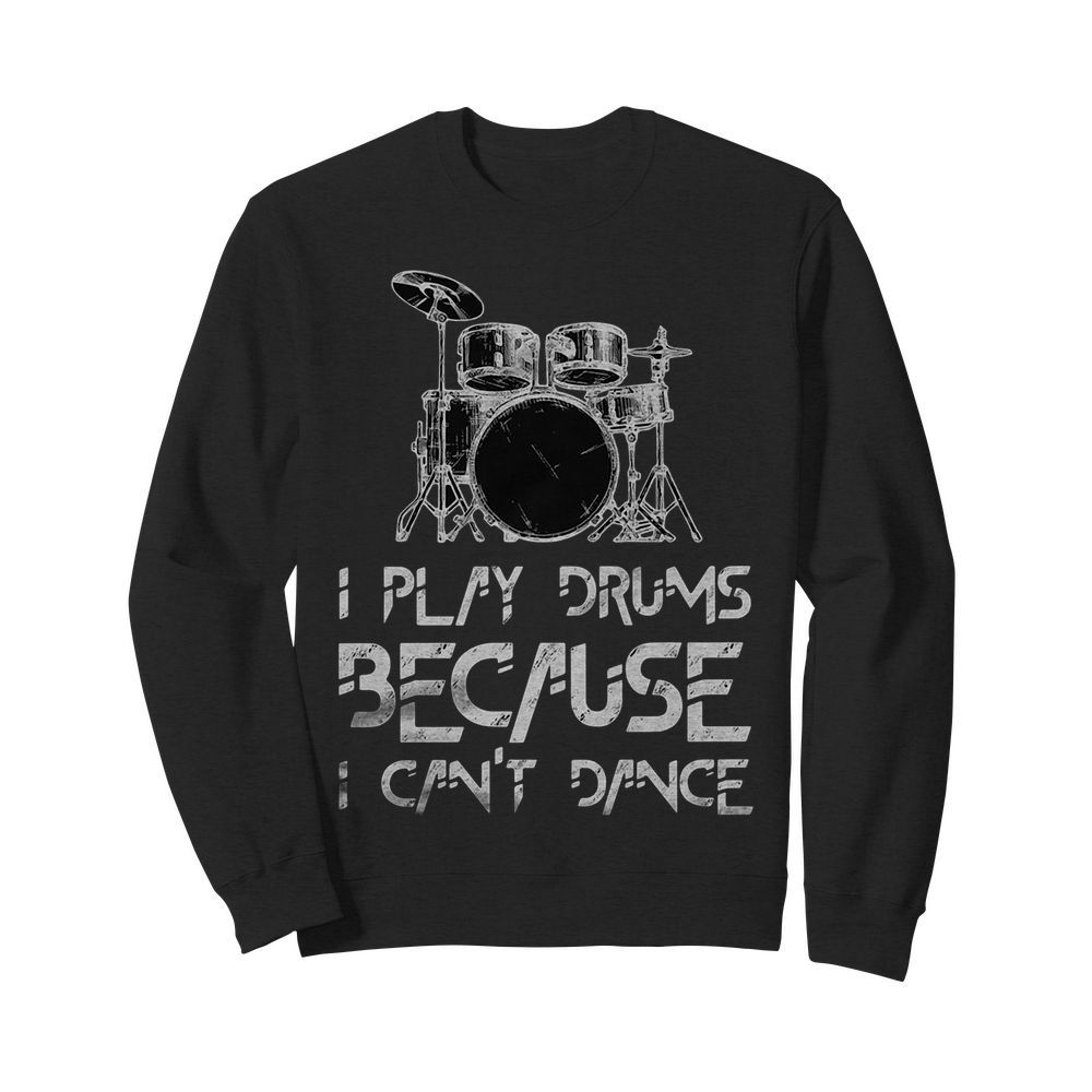 I Play Drums Because I Can't Dance Sweater