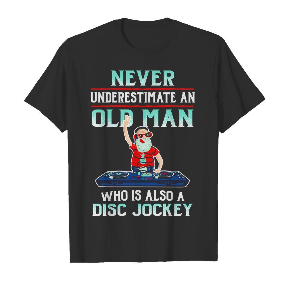 Official Never Underestimate An Old Man Who Is Also A Disc Jockey Guys shirt