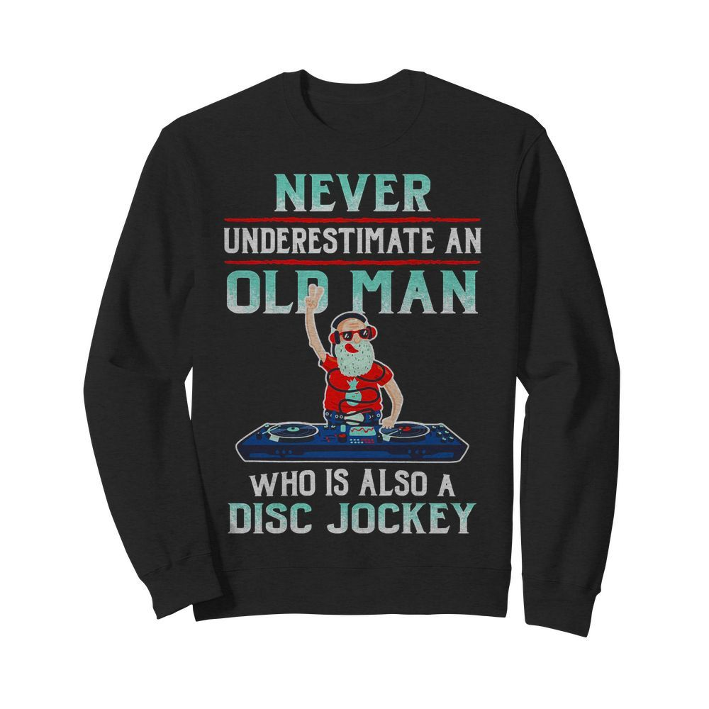 Official Never Underestimate An Old Man Who Is Also A Disc Jockey Sweater