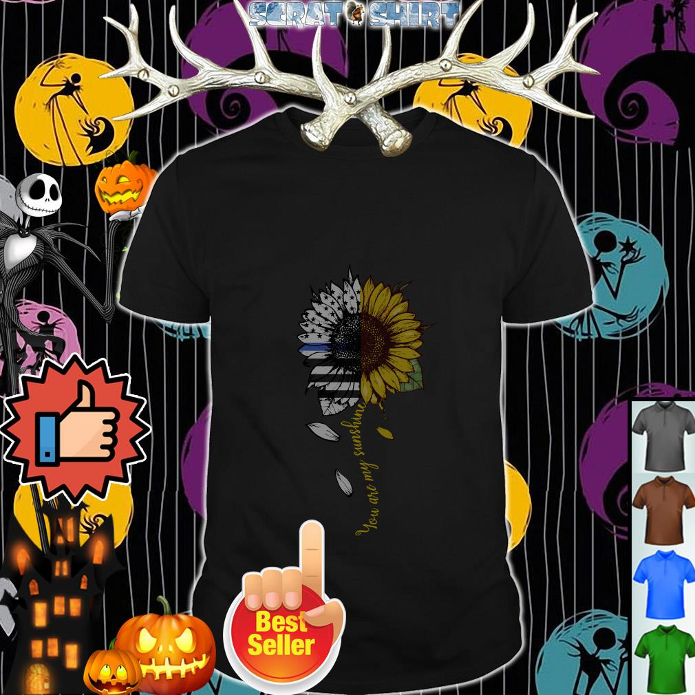 Thin Blue Line Sunflower you are my sunshine shirt