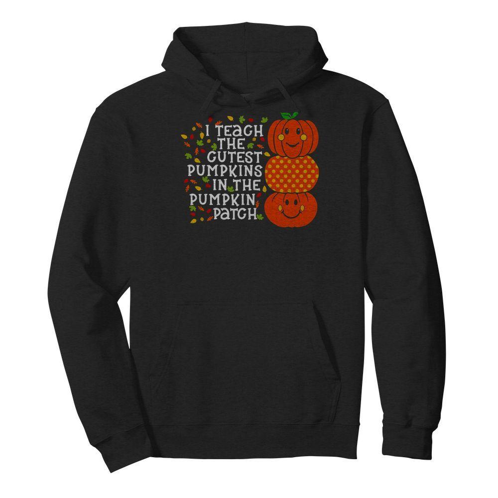 I Teach The Cutest Pumpkins In The Pumpkin Patch Hoodie
