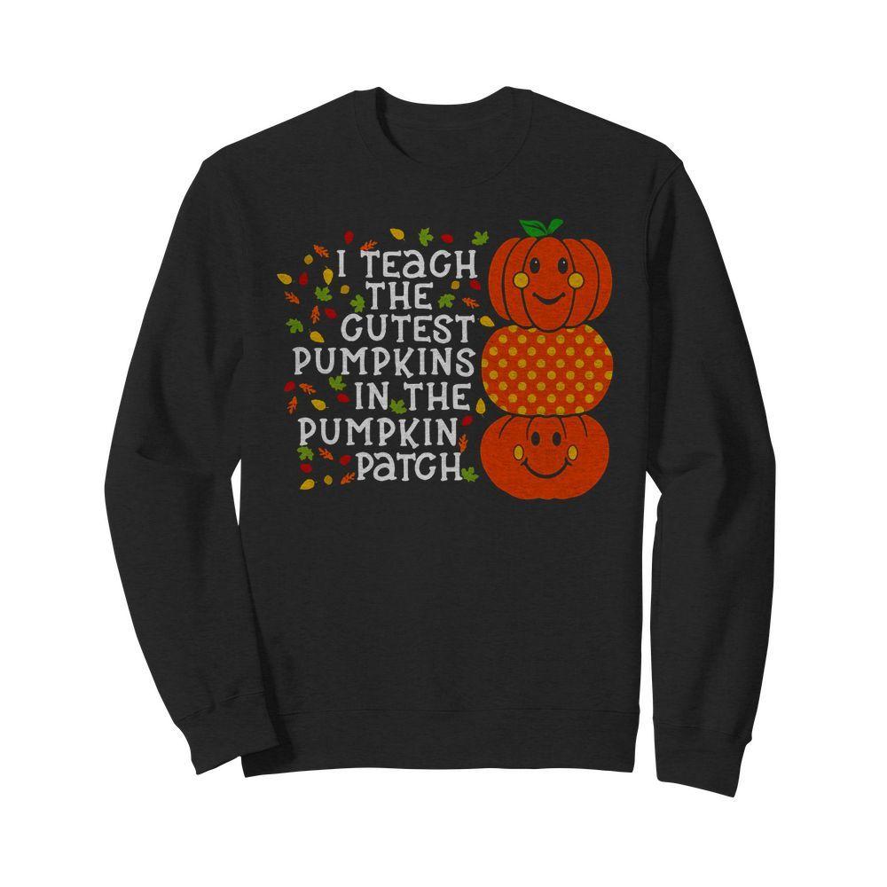 I Teach The Cutest Pumpkins In The Pumpkin Patch Sweater