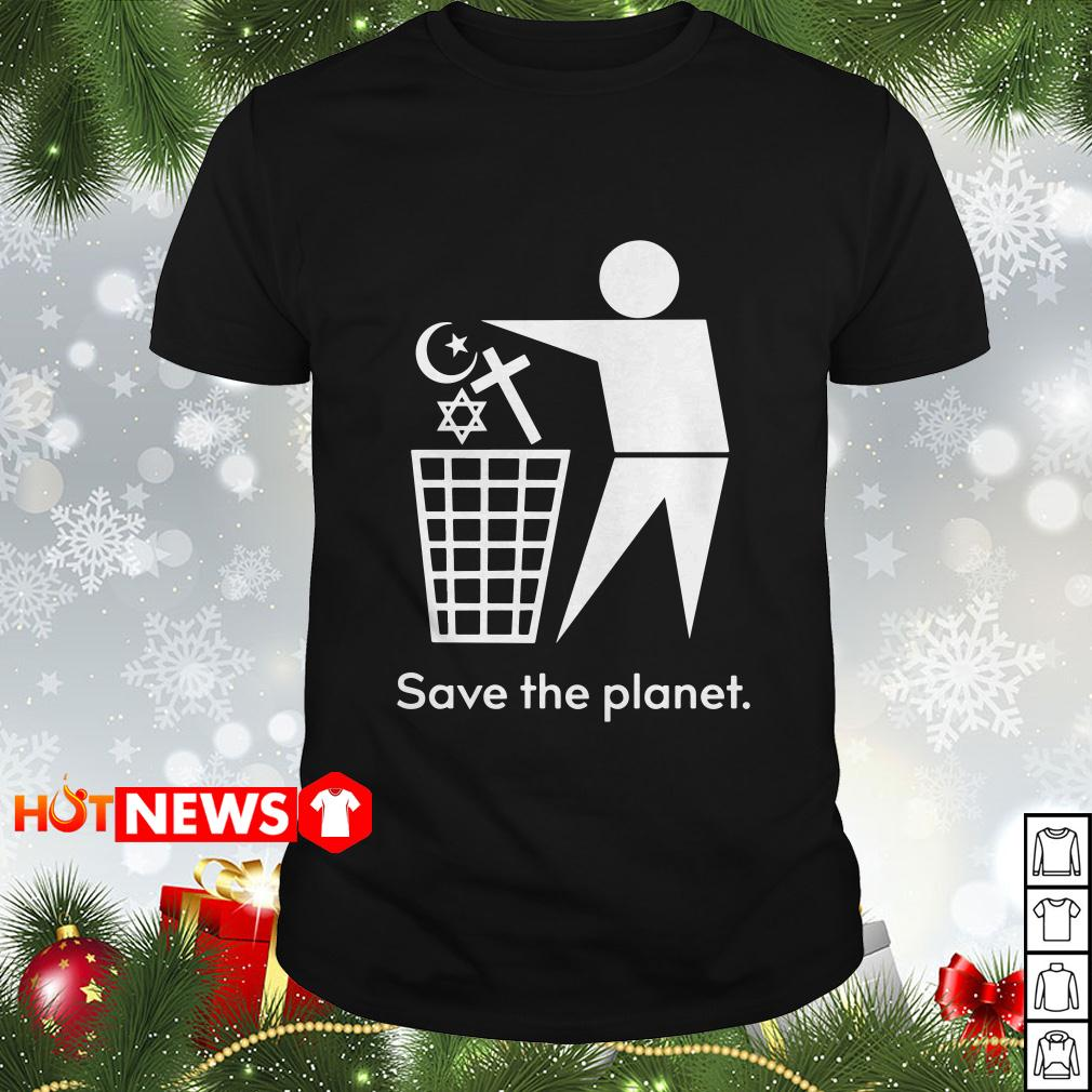 Save The Planet Trash Religion Shirt