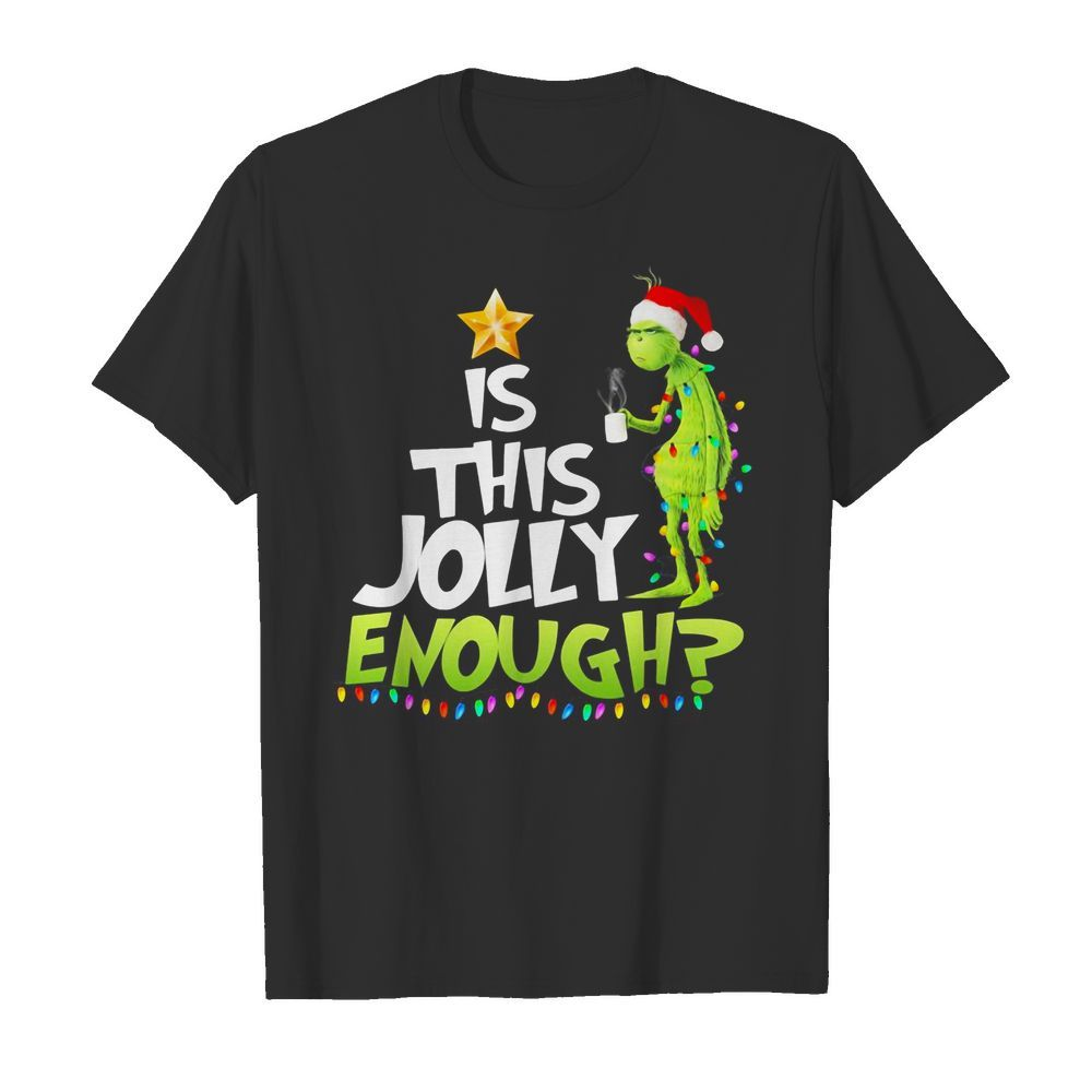 Official The Grinch is this jolly enough Christmas Guys Shirt