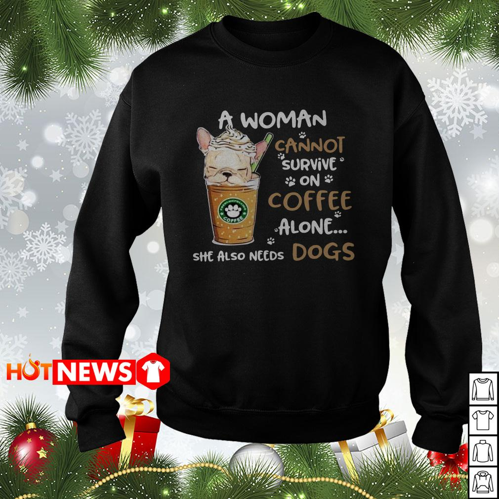 A woman cannot survive on coffee alone she also needs dogs Sweater