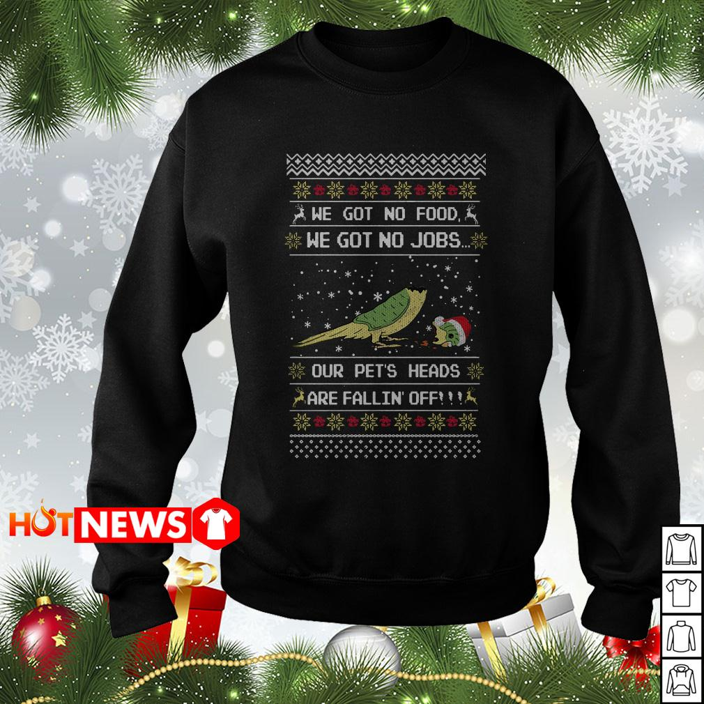 We got no food we got on jobs our pet's heads are fallin' off Christmas sweater