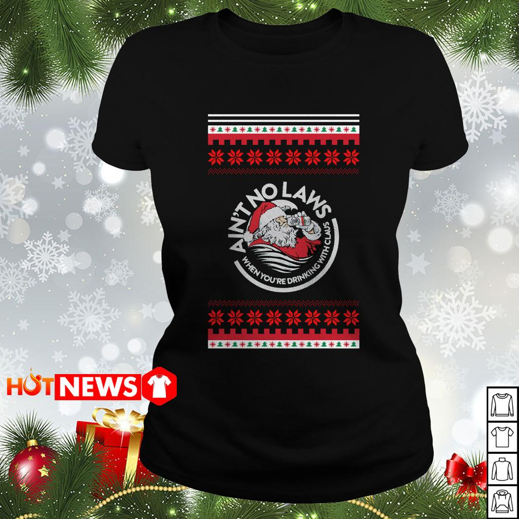 Ain't no laws when you're drinking with Claus Christmas Ladies tee