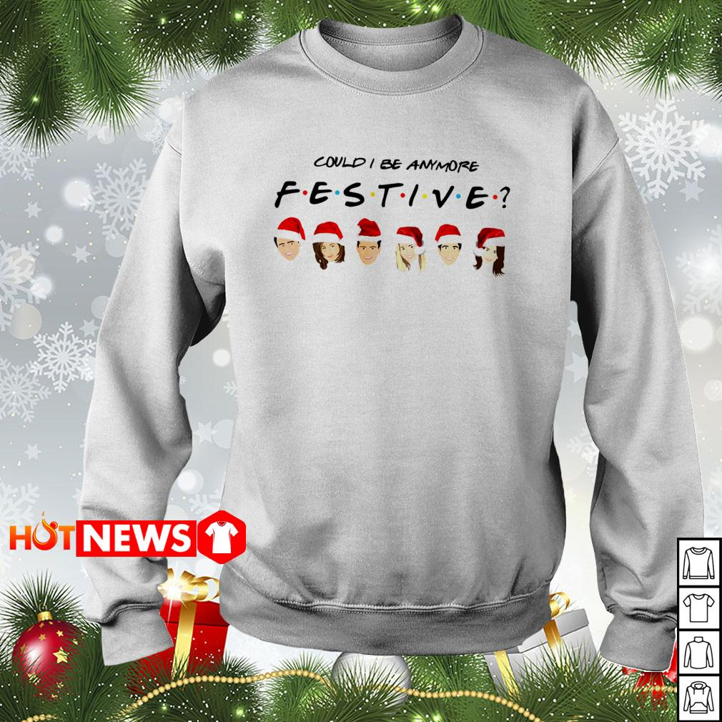 Could I be Anymore Festive Friends TV Show character Santa Christmas sweater