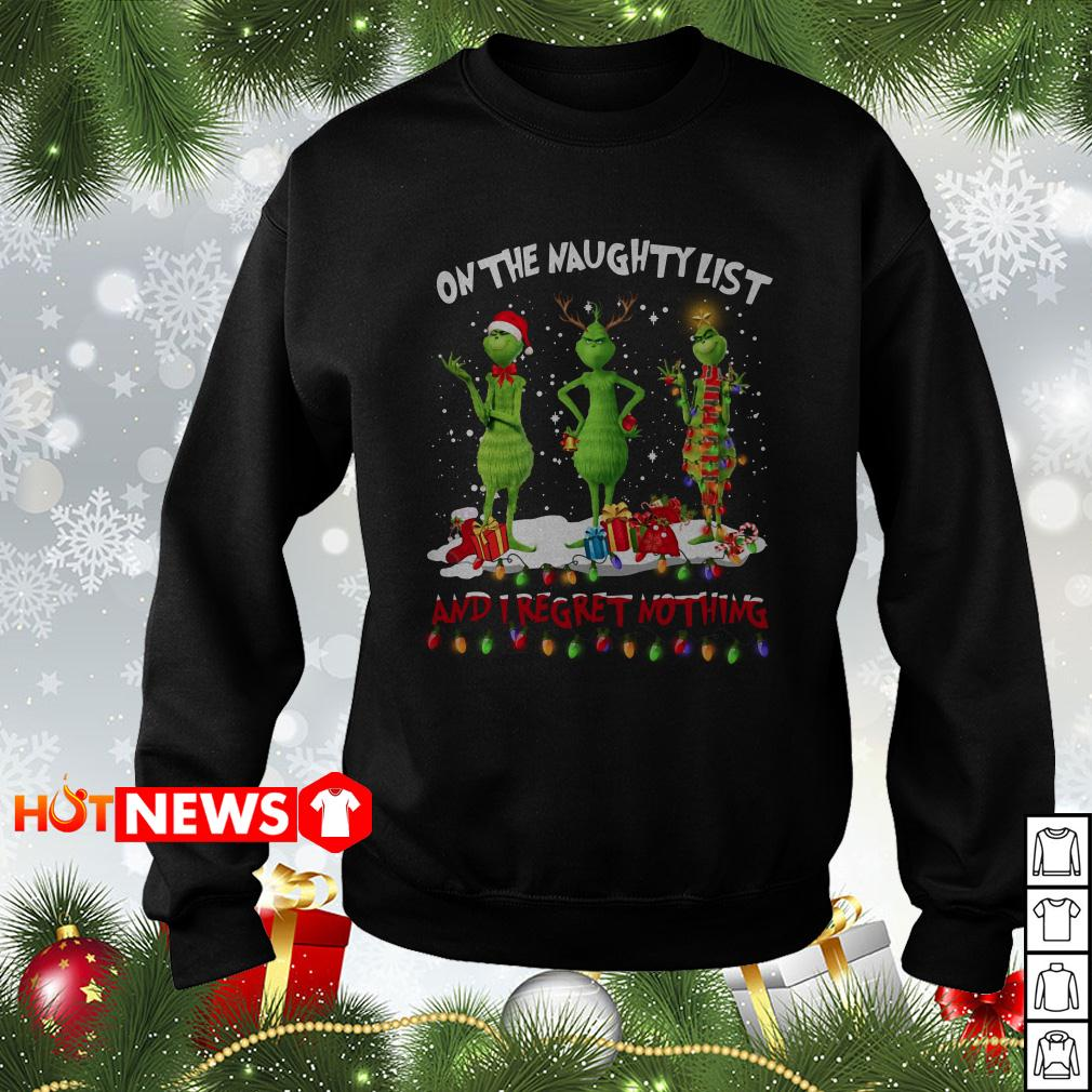 Grinch on the naughty list and I regret nothing Christmas sweater