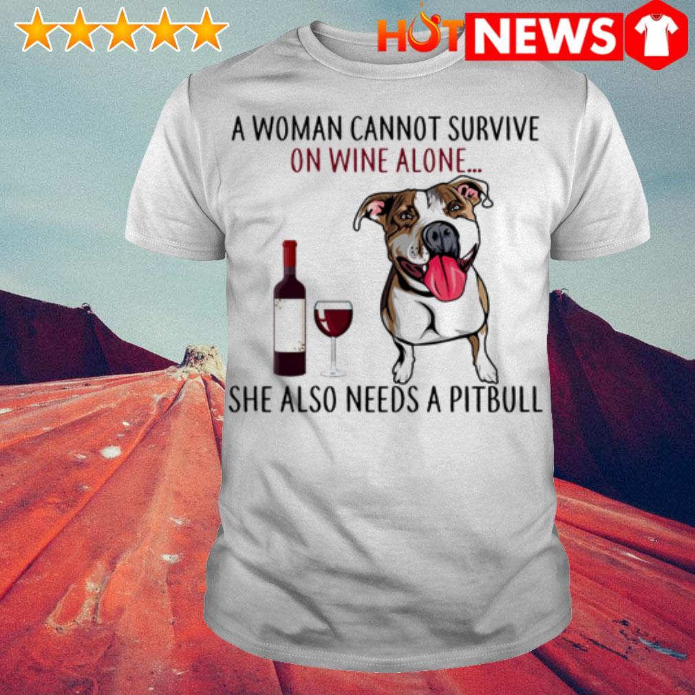 A woman cannot survive on wine alone she also needs and a Pitbull shirt