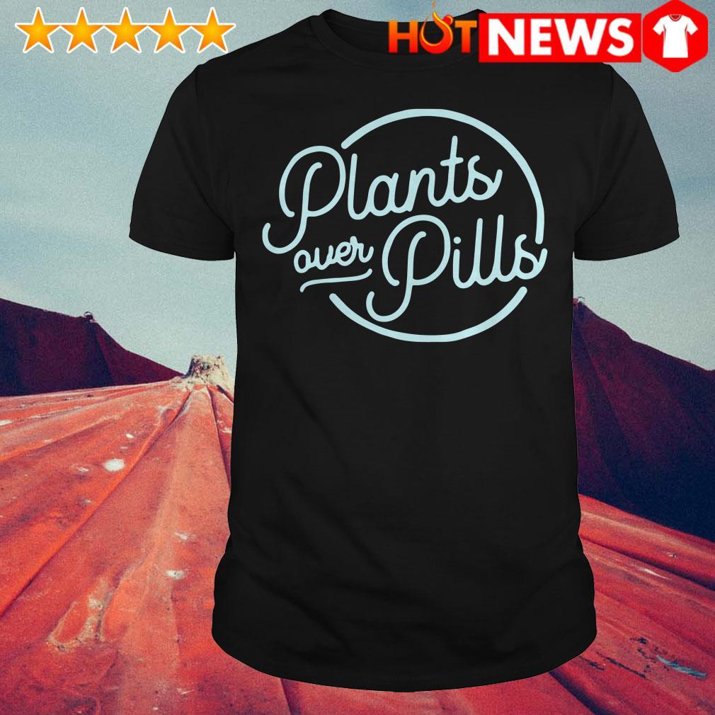 Plants over Pills shirt