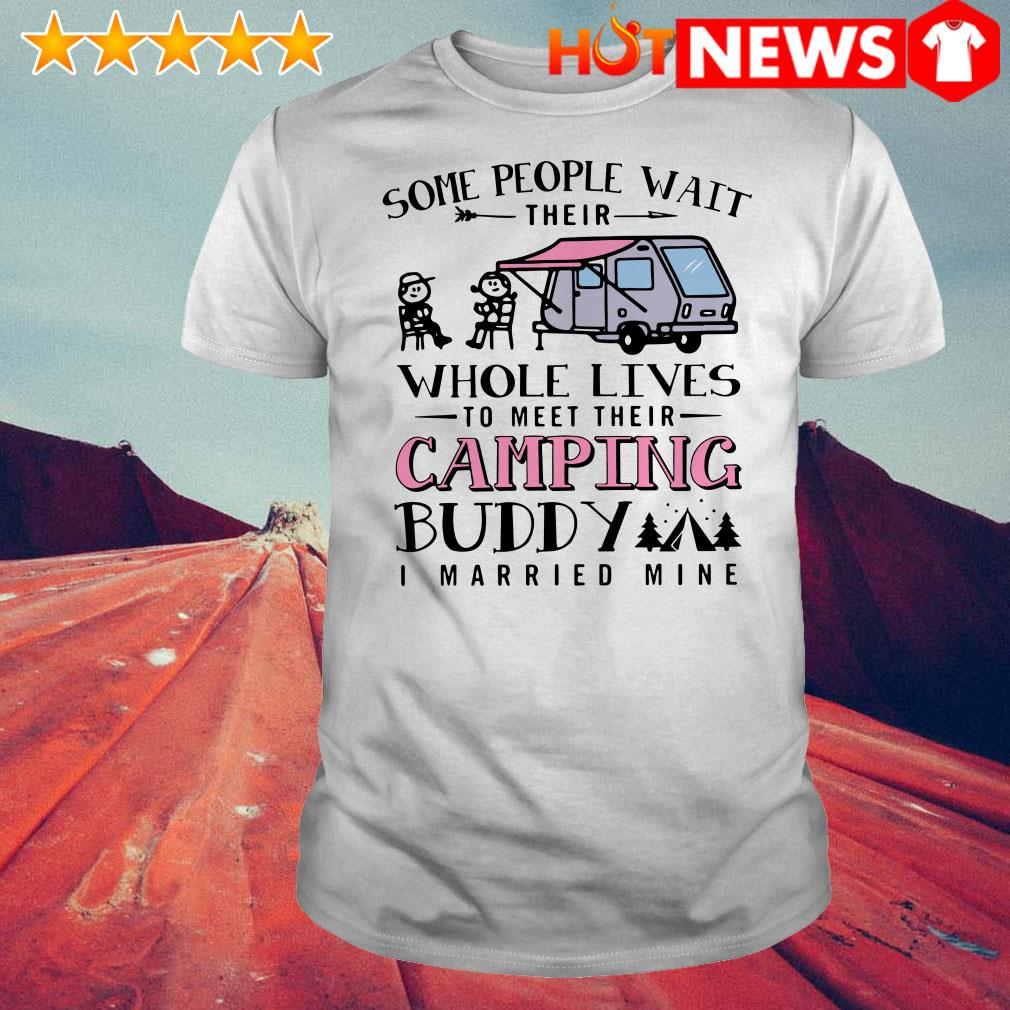 Some people wait their whole lives to meet their camping buddy Shirt
