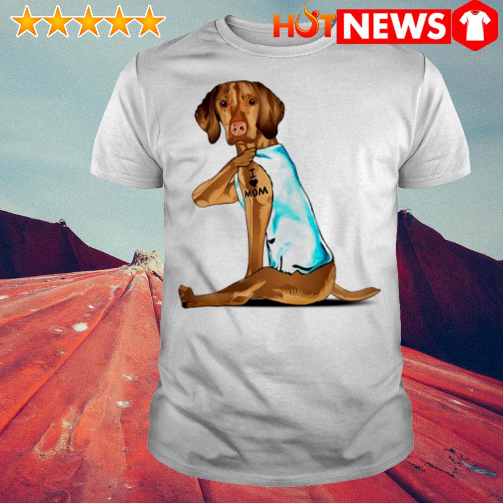 Tattoos Vizsla I love mom shirt