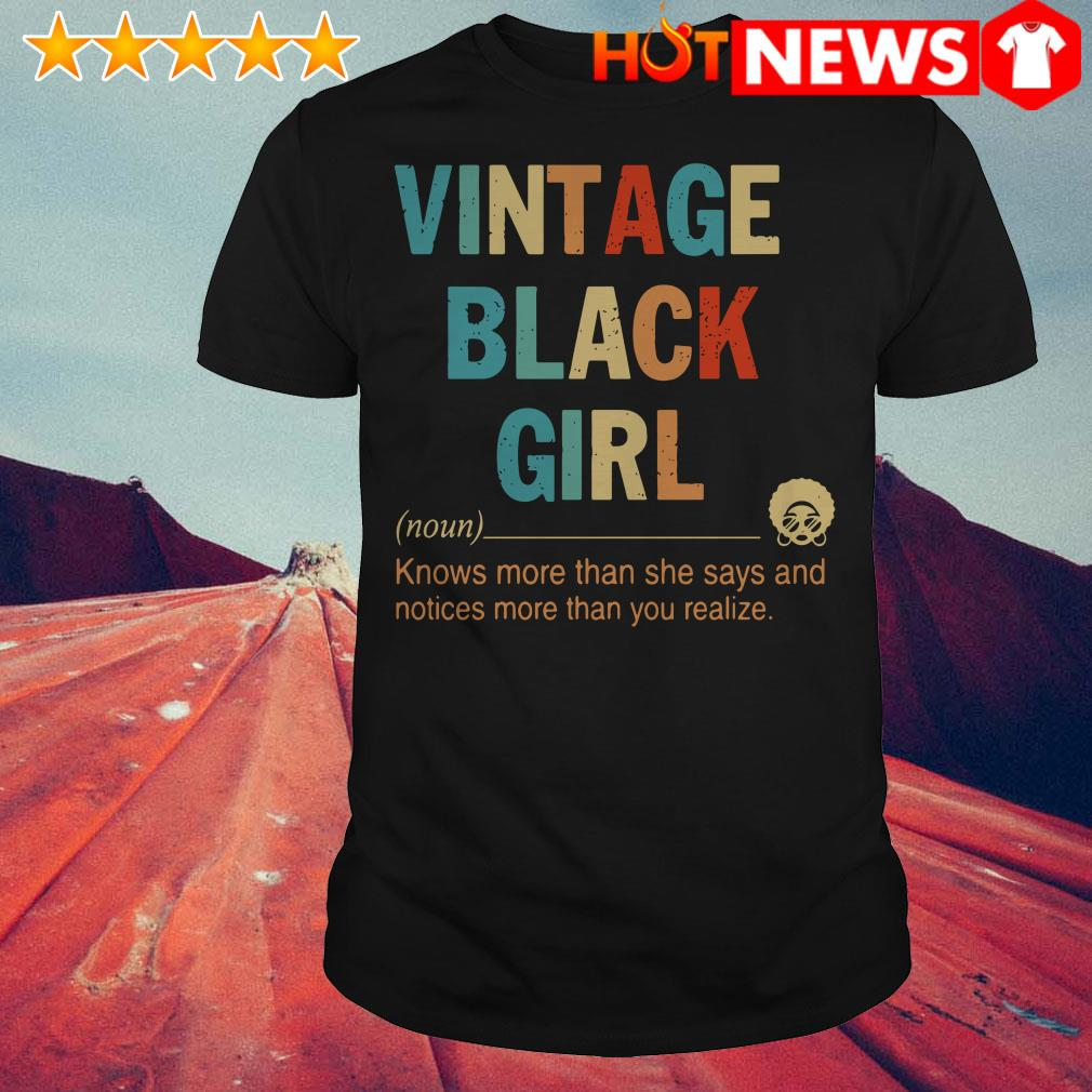 Vintage black girl knows more than she says and notices more than you realize shirt