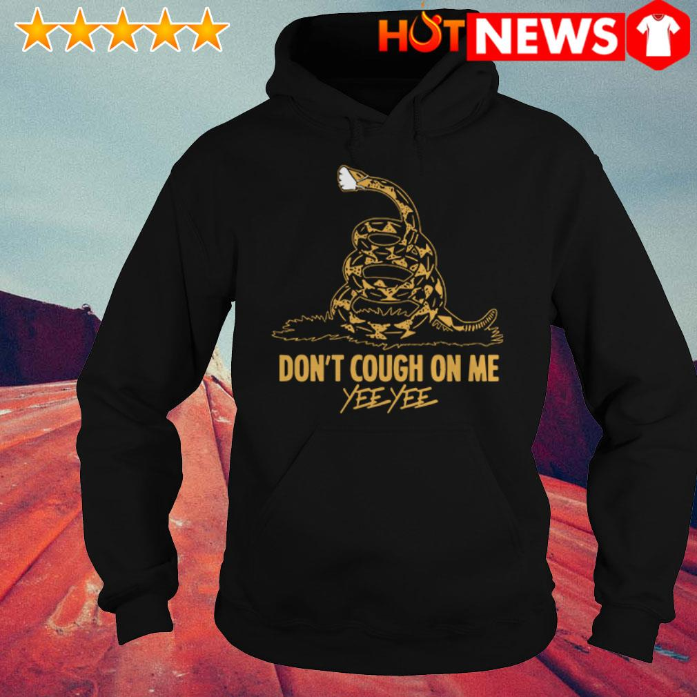 Awesome Don't cough on me Yee Yee Gadsden flag Hoodie