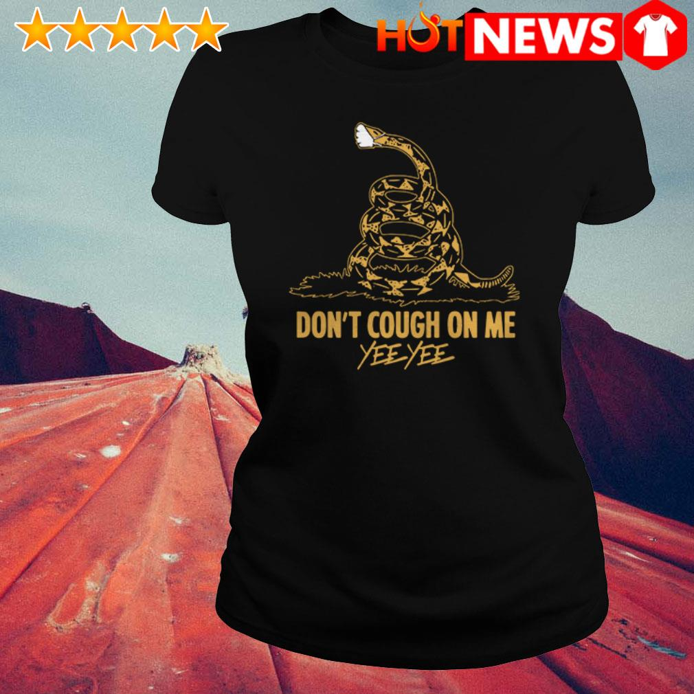 Awesome Don't cough on me Yee Yee Gadsden flag Ladies Tee