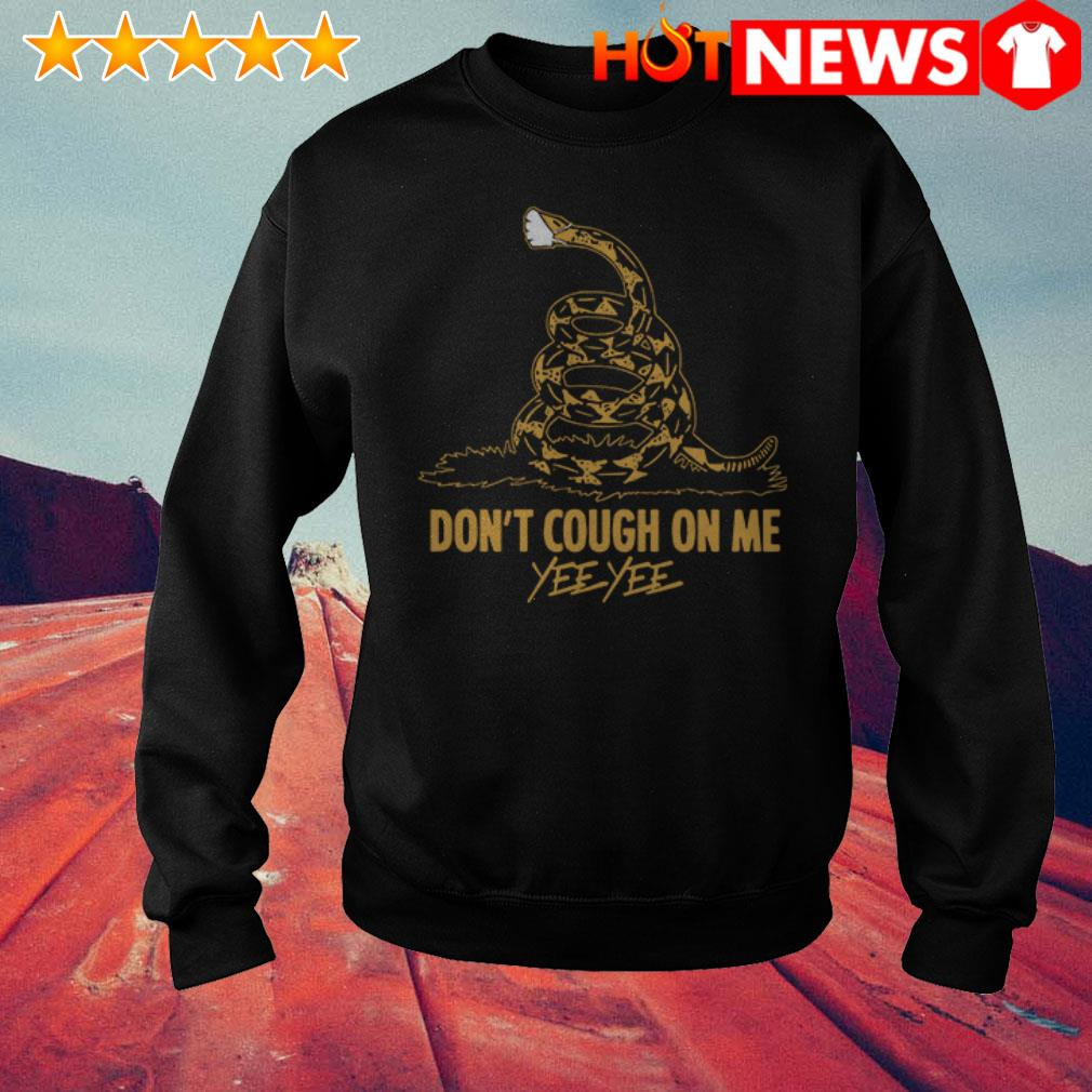 Awesome Don't cough on me Yee Yee Gadsden flag Sweater