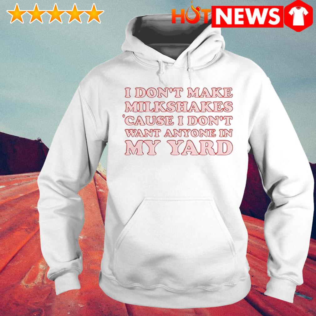 Awesome I don't make milkshakes cause I don't want anyone in my yard Hoodie