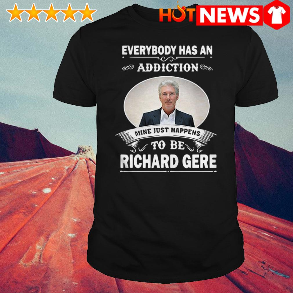 Awesome Everybody has an addiction to be Richard Gere shirt