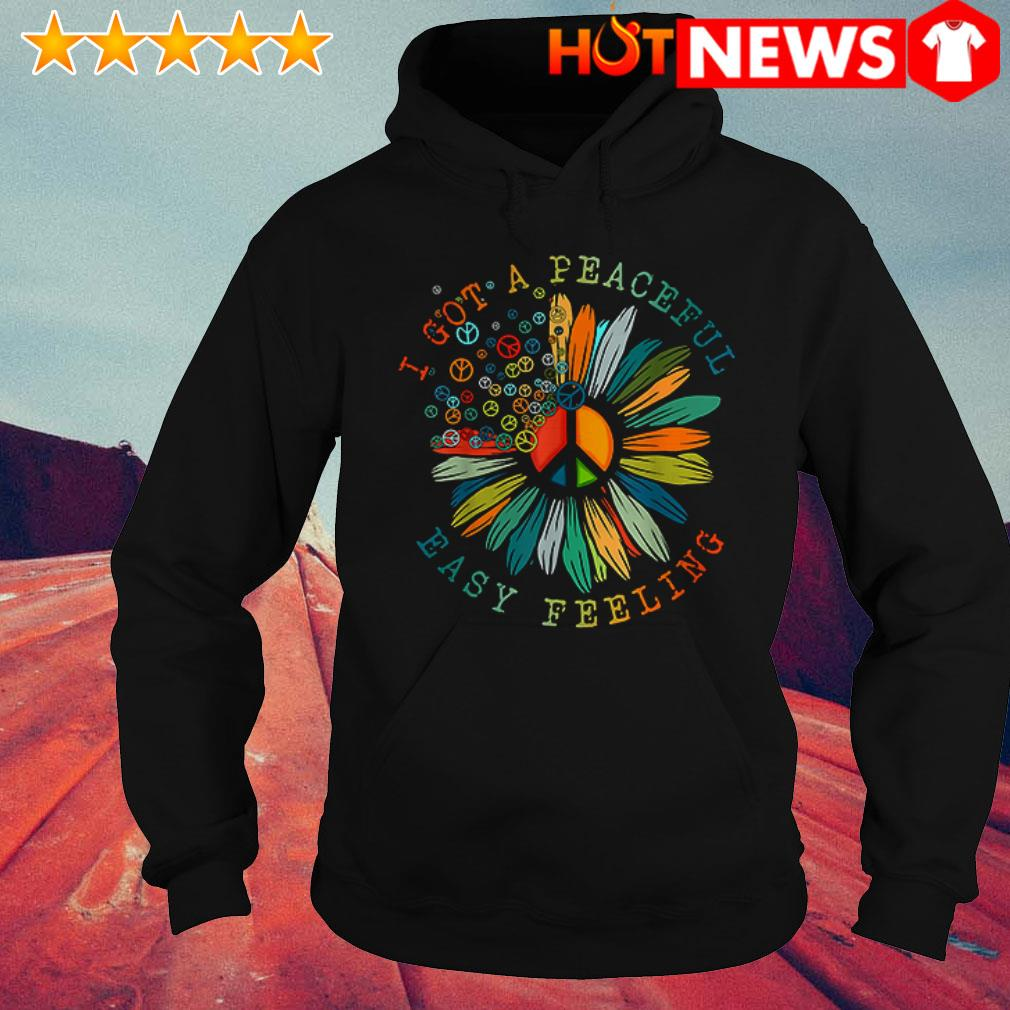 Awesome I got a peaceful easy feeling Hippie flower Hoodie