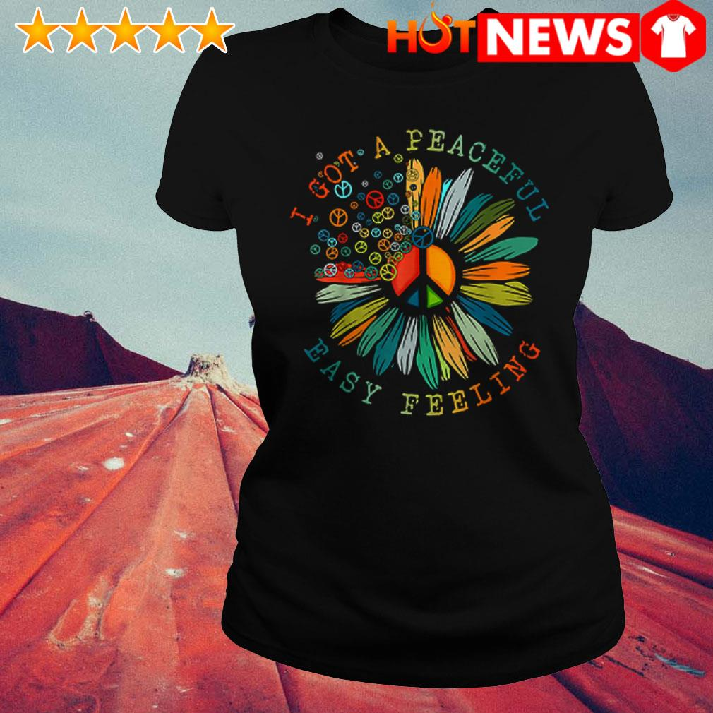 Awesome I got a peaceful easy feeling Hippie flower Ladies Tee