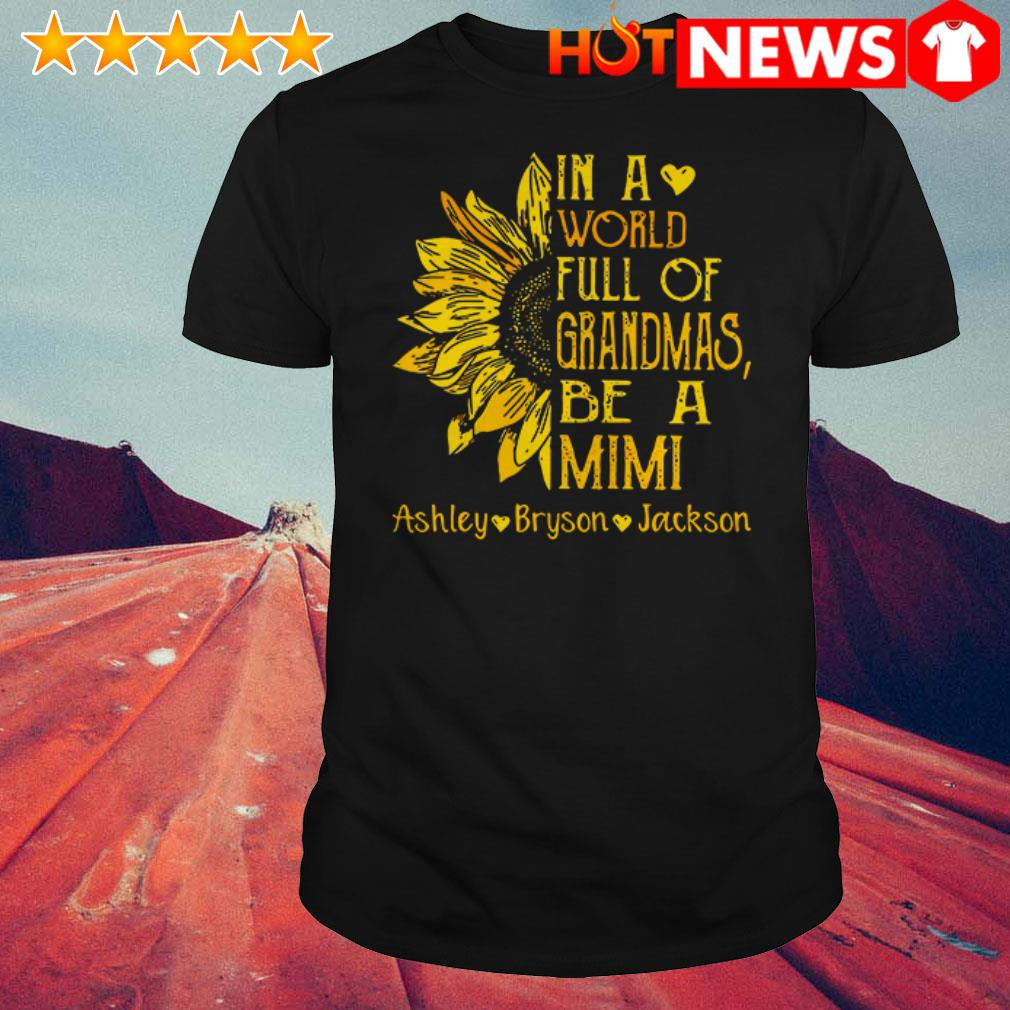 Awesome Sunflower in a world full of Grandmas be a Mimi Ashley Bryson Jackson shirt
