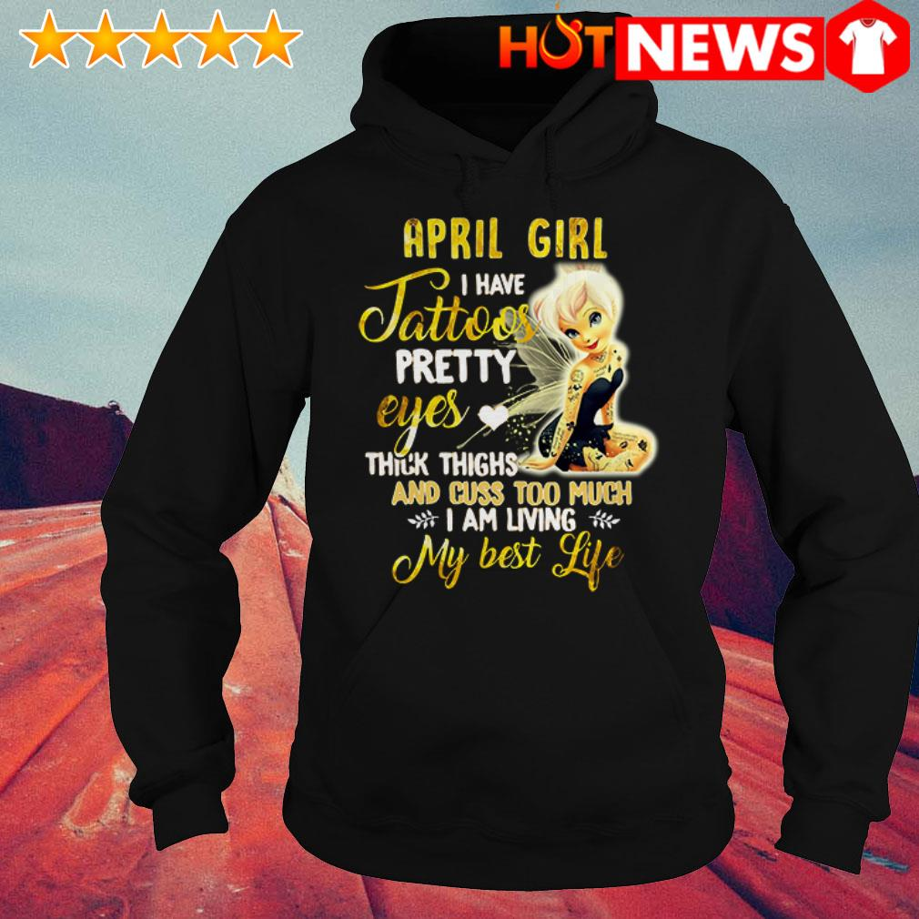 Awesome Tinker Bell April girl I have tattoos pretty eyes thick thighs Hoodie