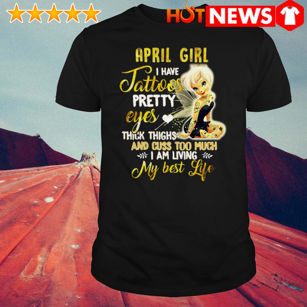 Awesome Tinker Bell April girl I have tattoos pretty eyes thick thighs shirt