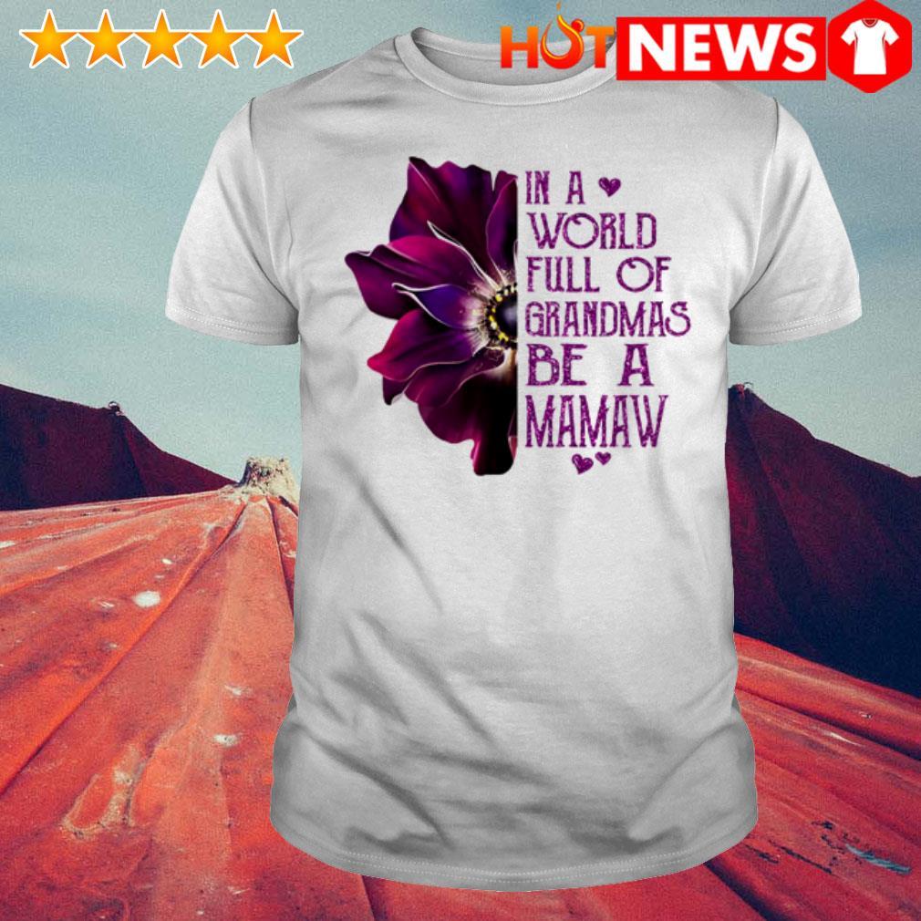 Burgundy anemone in a world full of grandmas be a Mamaw shirt