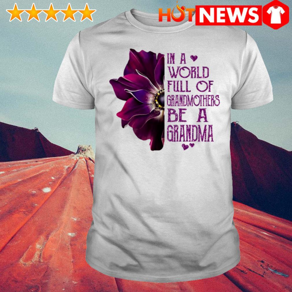 Burgundy anemone in a world full of Grandmothers be a grandma shirt