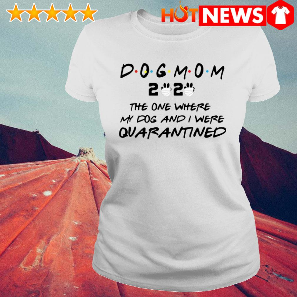 Dog mom 2020 Quarantined the one where my dog and I were Ladies Tee