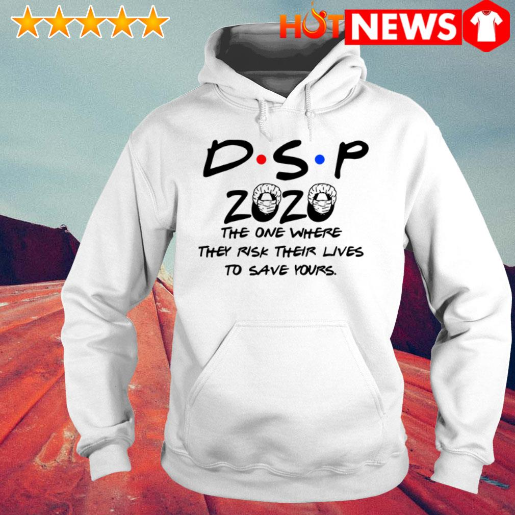 Friends TV Show DSP 2020 the one where they risk their lives to save yours Hoodie