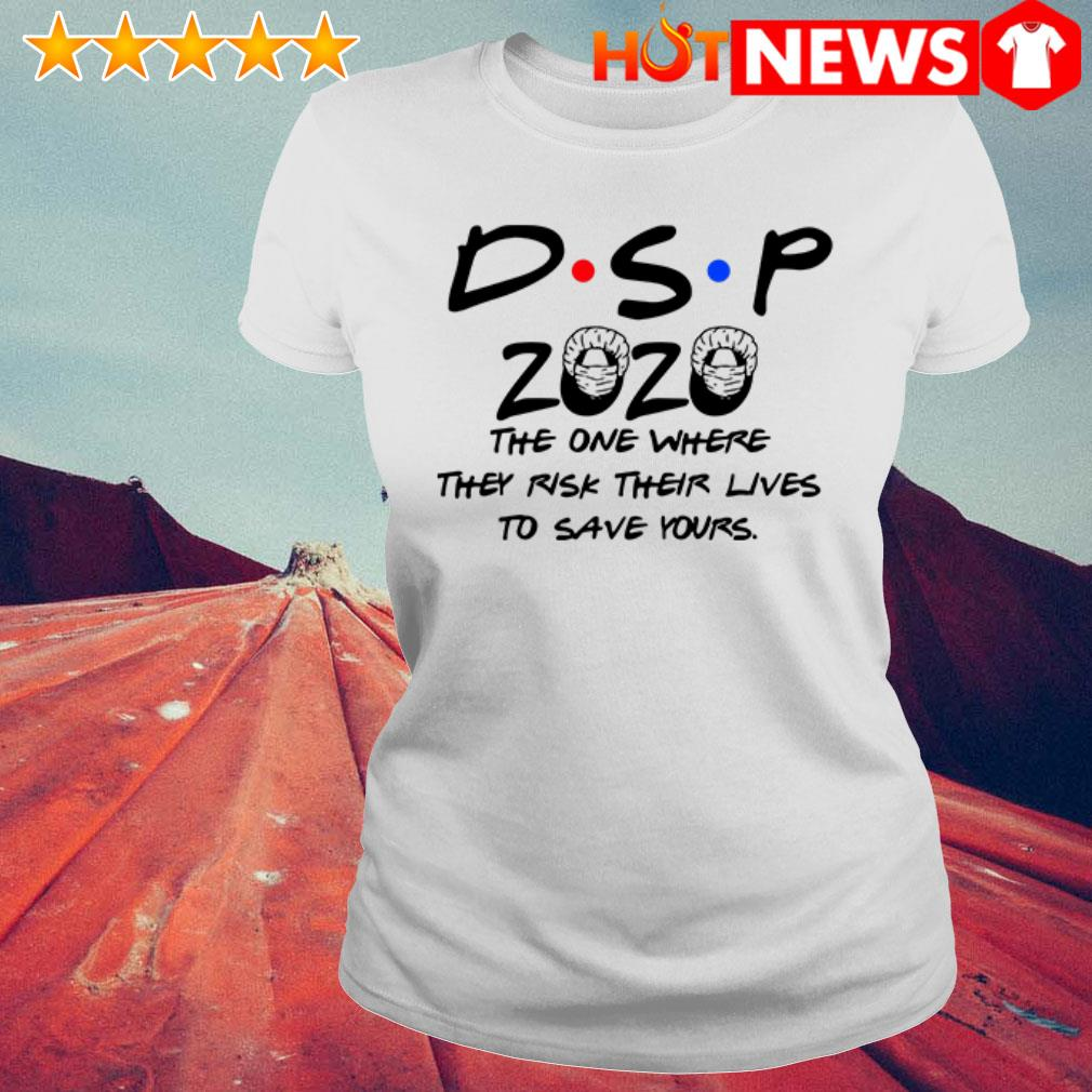 Friends TV Show DSP 2020 the one where they risk their lives to save yours  Ladies Tee