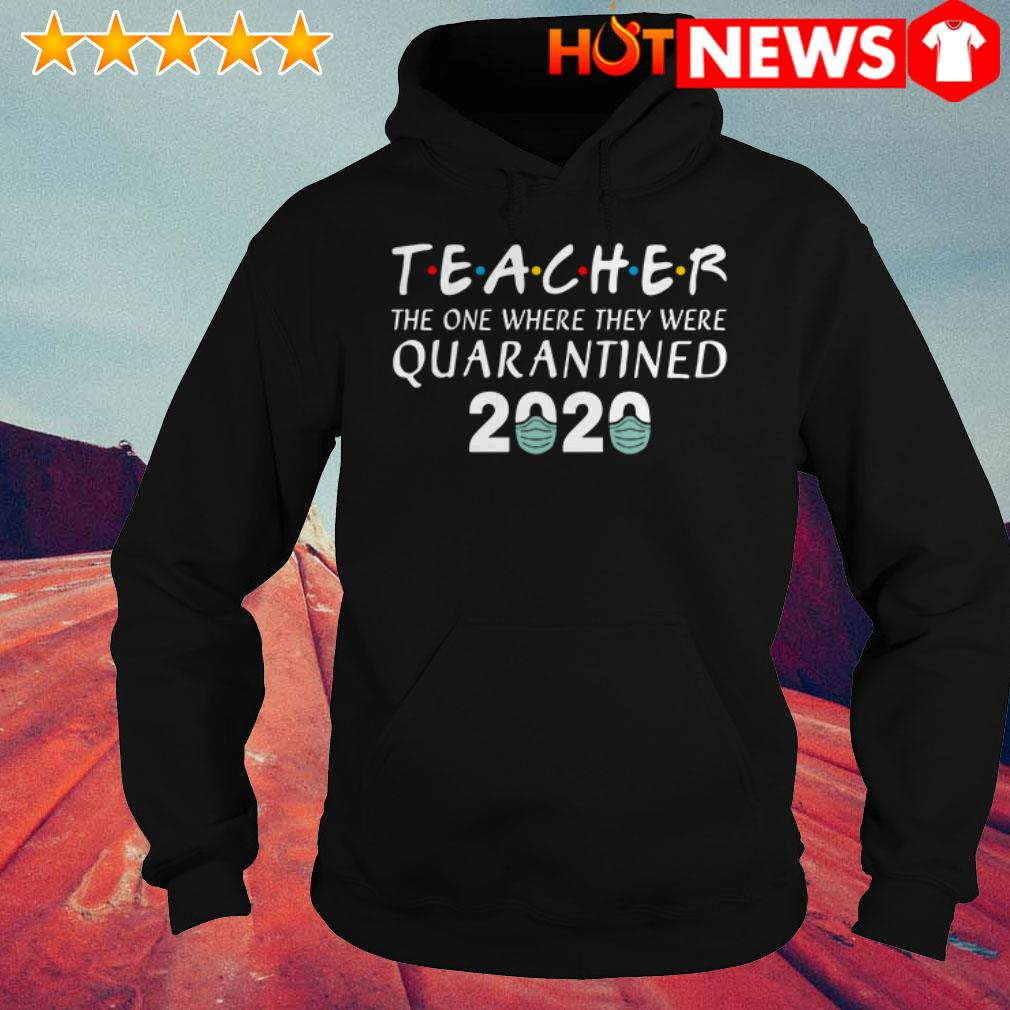 Friends TV Show Teacher the one where they were quarantined 2020 Hoodie