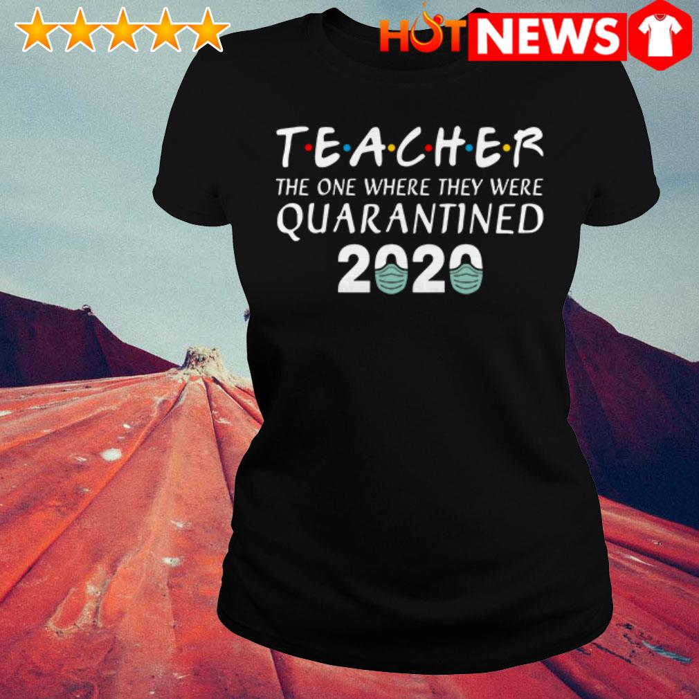 Friends TV Show Teacher the one where they were quarantined 2020 Ladies Tee
