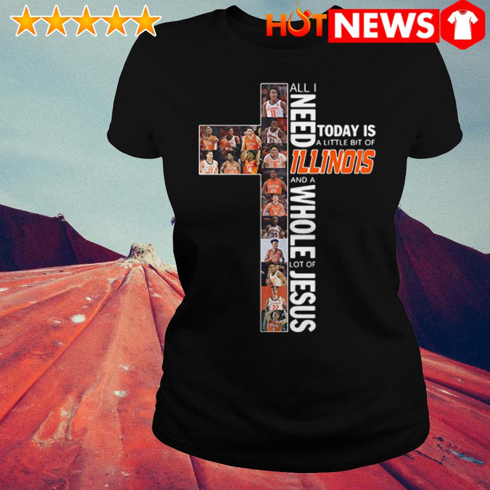 Illinois Fighting Illini A whole lot of Jesus All I need today is a little bit of Illinois Ladies Tee